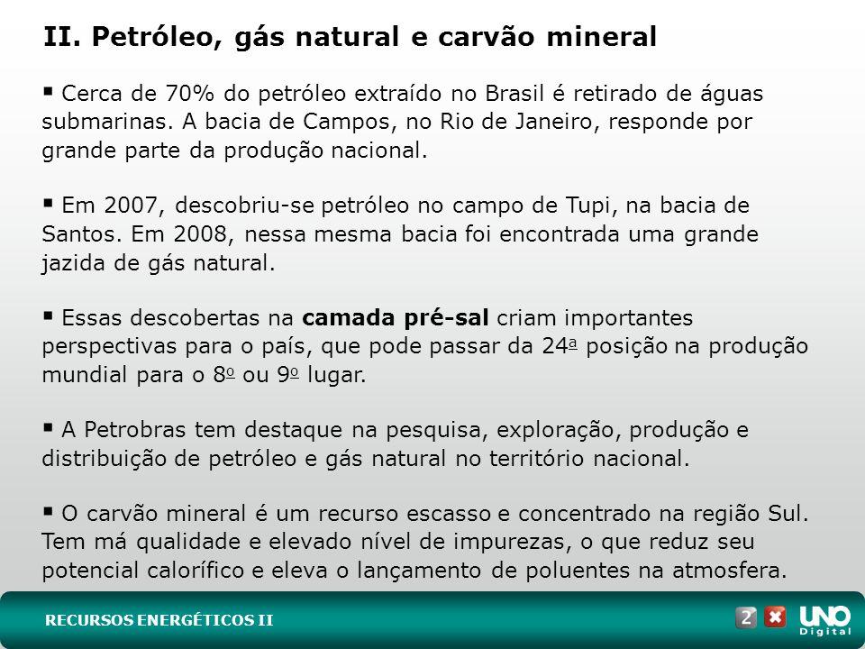 II. Petróleo, gás natural e carvão mineral Cerca de 70% do petróleo extraído no Brasil é retirado de águas submarinas. A bacia de Campos, no Rio de Ja