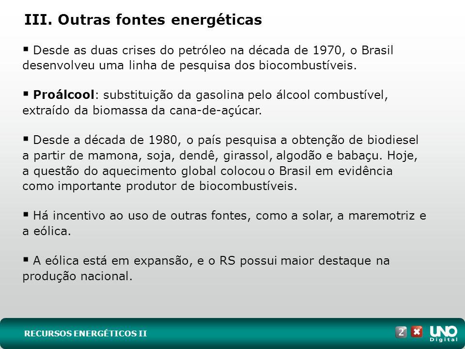III. Outras fontes energéticas Desde as duas crises do petróleo na década de 1970, o Brasil desenvolveu uma linha de pesquisa dos biocombustíveis. Pro