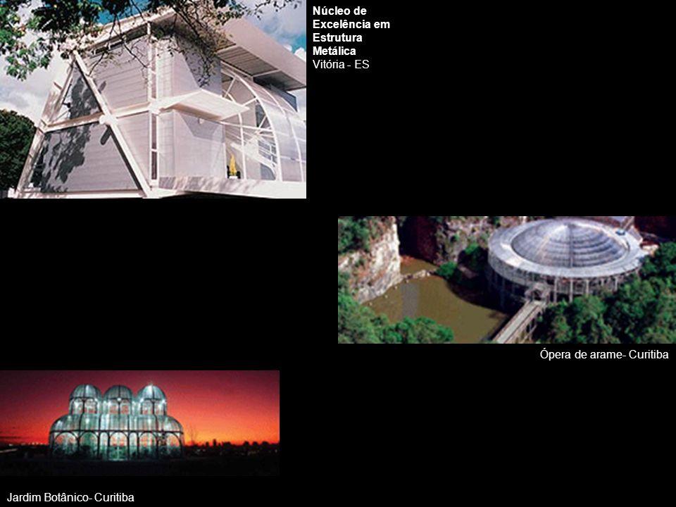 Núcleo de Excelência em Estrutura Metálica Vitória - ES Ópera de arame- Curitiba Jardim Botânico- Curitiba