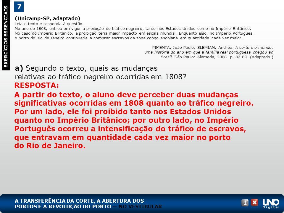 (Unicamp-SP, adaptado) Leia o texto e responda à questão. No ano de 1808, entrou em vigor a proibição do tráfico negreiro, tanto nos Estados Unidos co