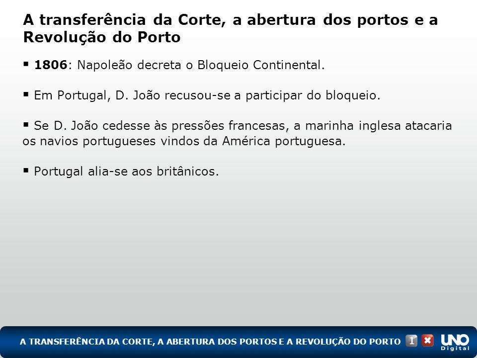 1806: Napoleão decreta o Bloqueio Continental. Em Portugal, D. João recusou-se a participar do bloqueio. Se D. João cedesse às pressões francesas, a m
