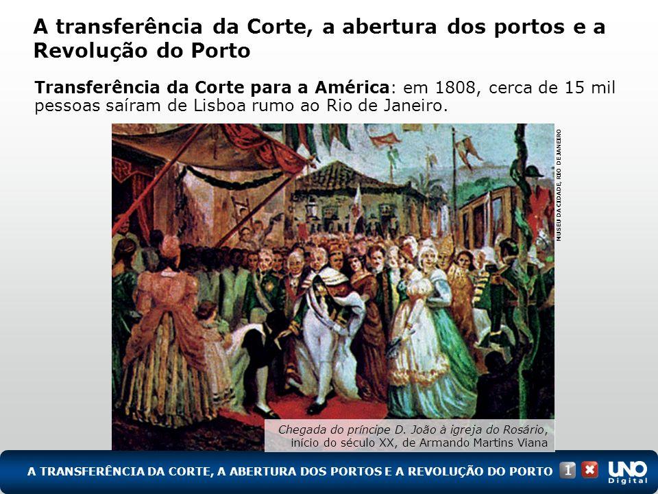 Transferência da Corte para a América: em 1808, cerca de 15 mil pessoas saíram de Lisboa rumo ao Rio de Janeiro. A TRANSFERÊNCIA DA CORTE, A ABERTURA