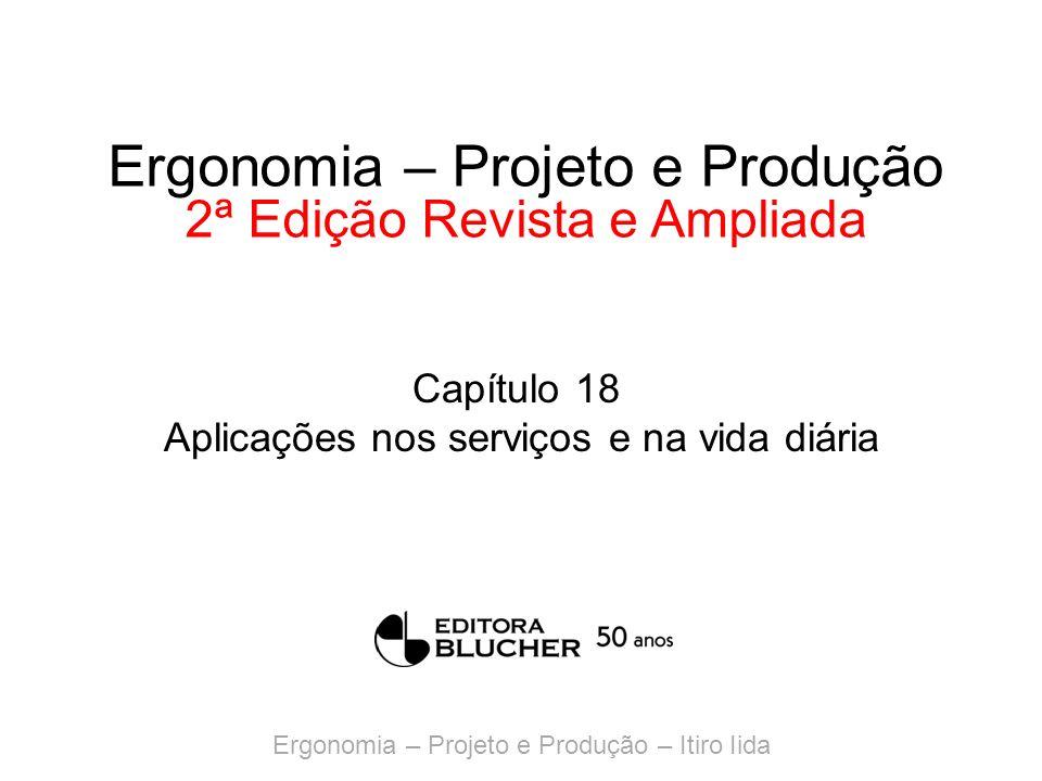 Ergonomia – Projeto e Produção – Itiro Iida Ergonomia – Projeto e Produção 2ª Edição Revista e Ampliada Capítulo 18 Aplicações nos serviços e na vida