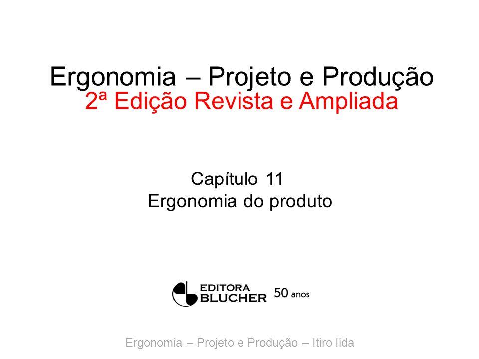 Ergonomia – Projeto e Produção 2ª Edição Revista e Ampliada Capítulo 11 Ergonomia do produto