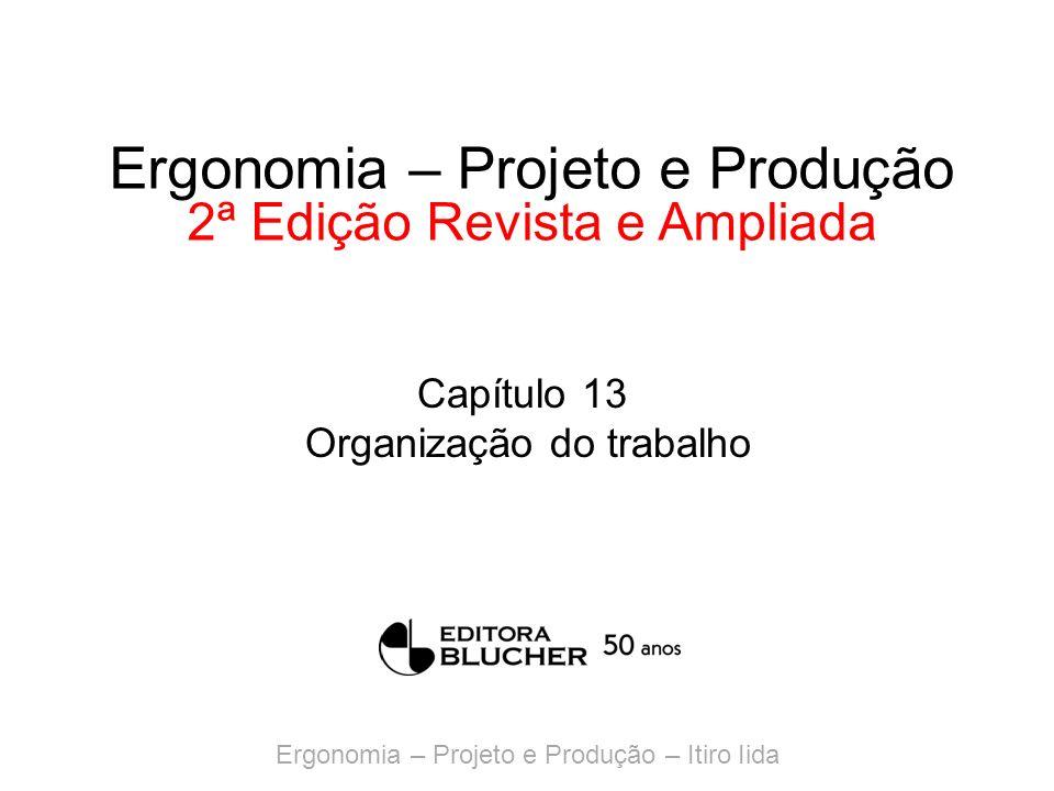 Ergonomia – Projeto e Produção – Itiro Iida Ergonomia – Projeto e Produção 2ª Edição Revista e Ampliada Capítulo 13 Organização do trabalho