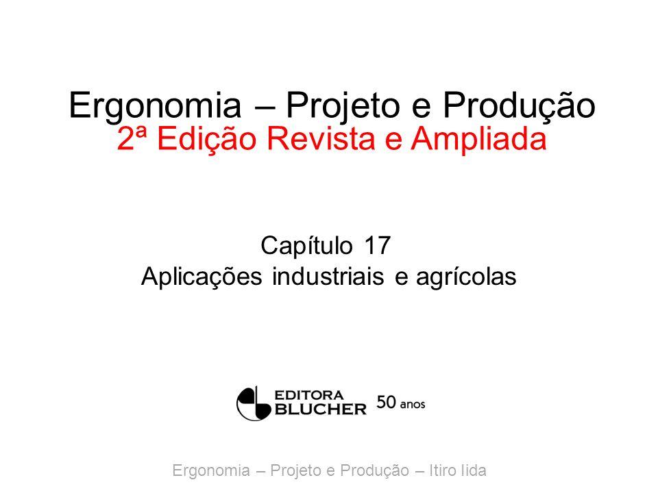 Ergonomia – Projeto e Produção – Itiro Iida Ergonomia – Projeto e Produção 2ª Edição Revista e Ampliada Capítulo 17 Aplicações industriais e agrícolas