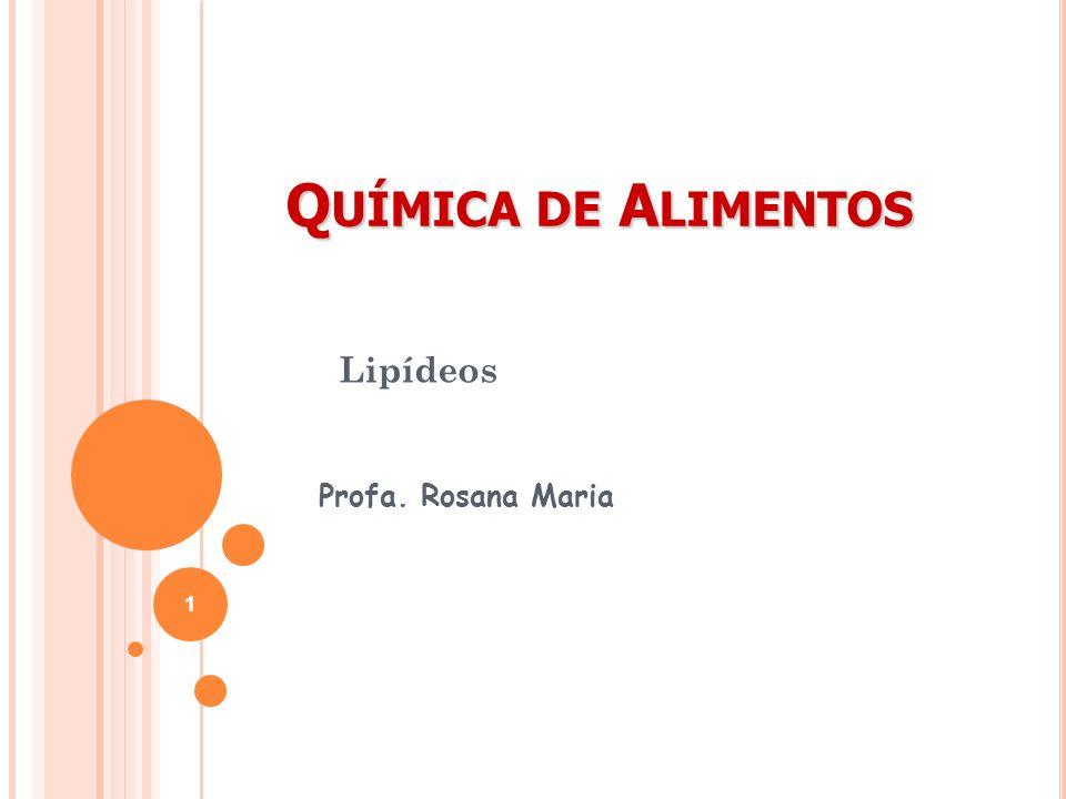 Lipídeos Profa. Rosana Maria 1 Q UÍMICA DE A LIMENTOS