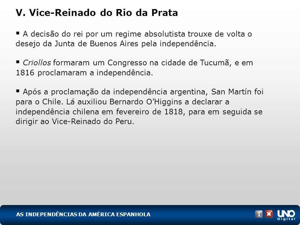 V. Vice-Reinado do Rio da Prata A decisão do rei por um regime absolutista trouxe de volta o desejo da Junta de Buenos Aires pela independência. Criol