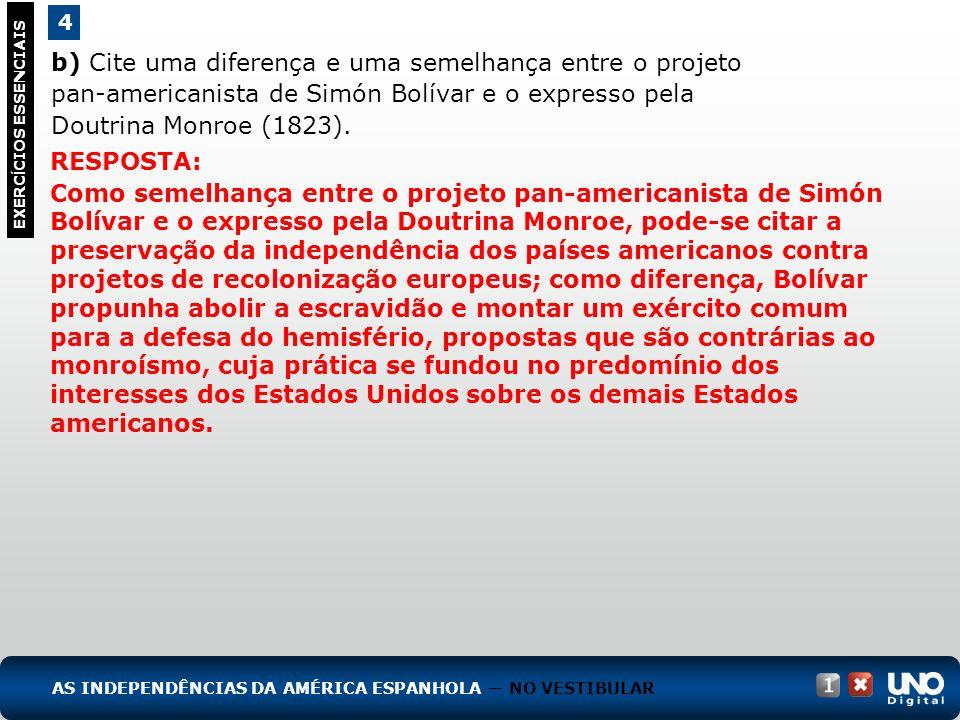 b) Cite uma diferença e uma semelhança entre o projeto pan-americanista de Simón Bolívar e o expresso pela Doutrina Monroe (1823). 4 EXERC Í CIOS ESSE