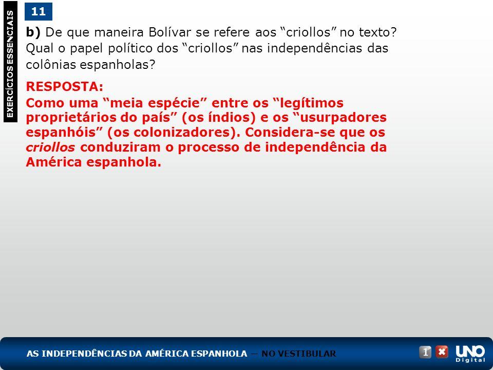 b) De que maneira Bolívar se refere aos criollos no texto? Qual o papel político dos criollos nas independências das colônias espanholas? EXERC Í CIOS