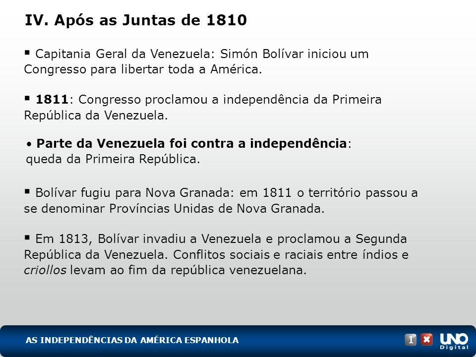 IV. Após as Juntas de 1810 Capitania Geral da Venezuela: Simón Bolívar iniciou um Congresso para libertar toda a América. 1811: Congresso proclamou a