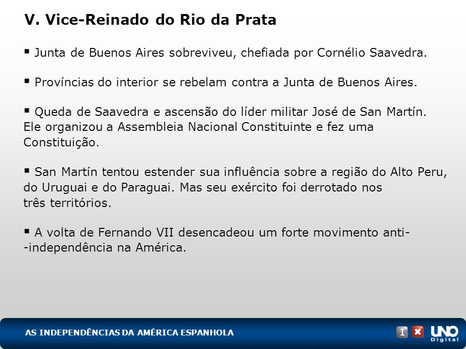 V. Vice-Reinado do Rio da Prata Junta de Buenos Aires sobreviveu, chefiada por Cornélio Saavedra. Províncias do interior se rebelam contra a Junta de