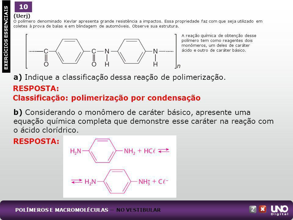 (Uerj) O polímero denominado Kevlar apresenta grande resistência a impactos. Essa propriedade faz com que seja utilizado em coletes à prova de balas e