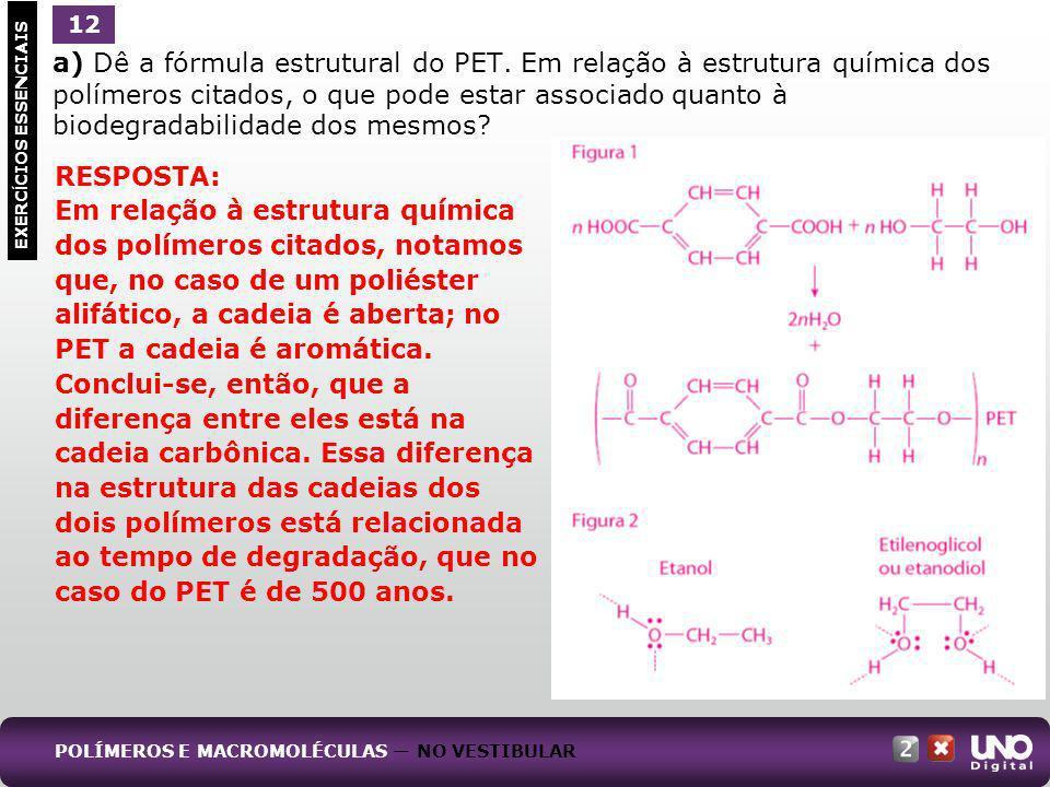 a) Dê a fórmula estrutural do PET. Em relação à estrutura química dos polímeros citados, o que pode estar associado quanto à biodegradabilidade dos me