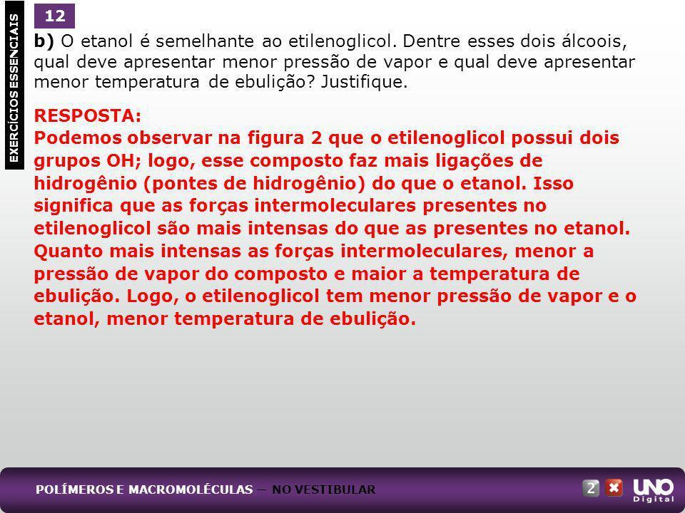 b) O etanol é semelhante ao etilenoglicol. Dentre esses dois álcoois, qual deve apresentar menor pressão de vapor e qual deve apresentar menor tempera