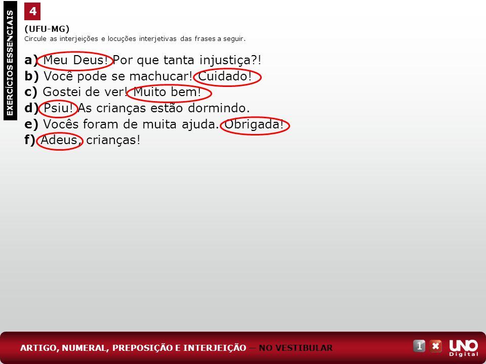 (UFU-MG) Circule as interjeições e locuções interjetivas das frases a seguir. a) Meu Deus! Por que tanta injustiça?! b) Você pode se machucar! Cuidado