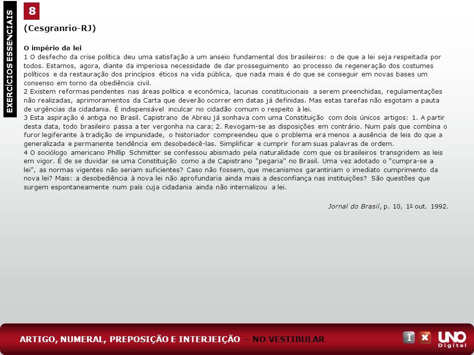 (Cesgranrio-RJ) O império da lei 1 O desfecho da crise política deu uma satisfação a um anseio fundamental dos brasileiros: o de que a lei seja respei