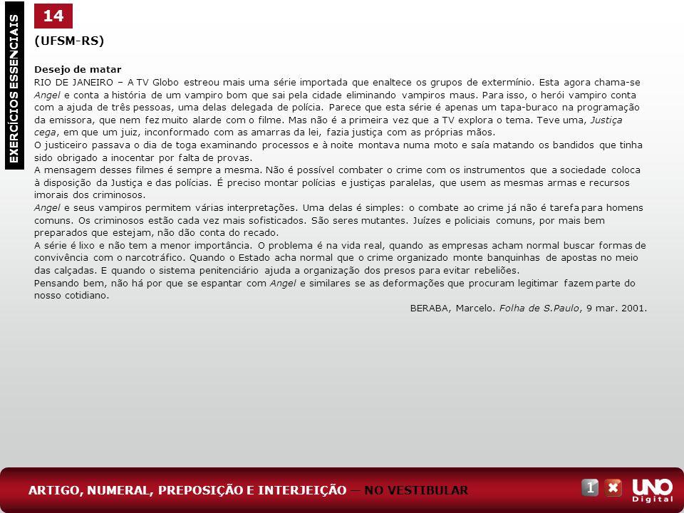 (UFSM-RS) Desejo de matar RIO DE JANEIRO – A TV Globo estreou mais uma série importada que enaltece os grupos de extermínio. Esta agora chama-se Angel
