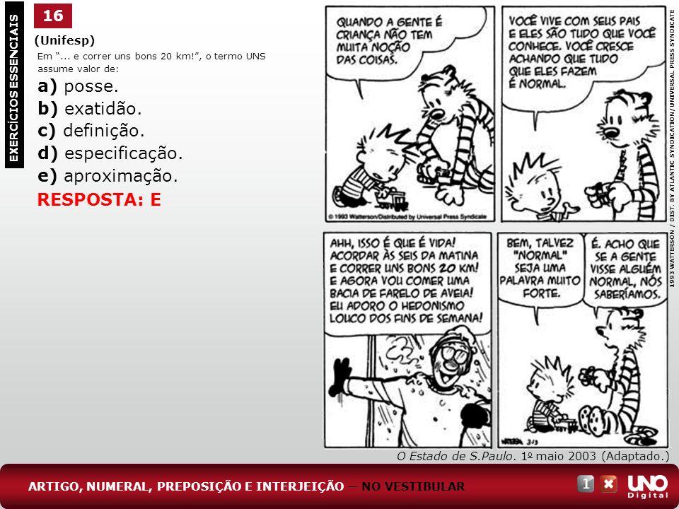 (Unifesp) 16 EXERC Í CIOS ESSENCIAIS ARTIGO, NUMERAL, PREPOSIÇÃO E INTERJEIÇÃO NO VESTIBULAR O Estado de S.Paulo. 1 o maio 2003 (Adaptado.) Em... e co