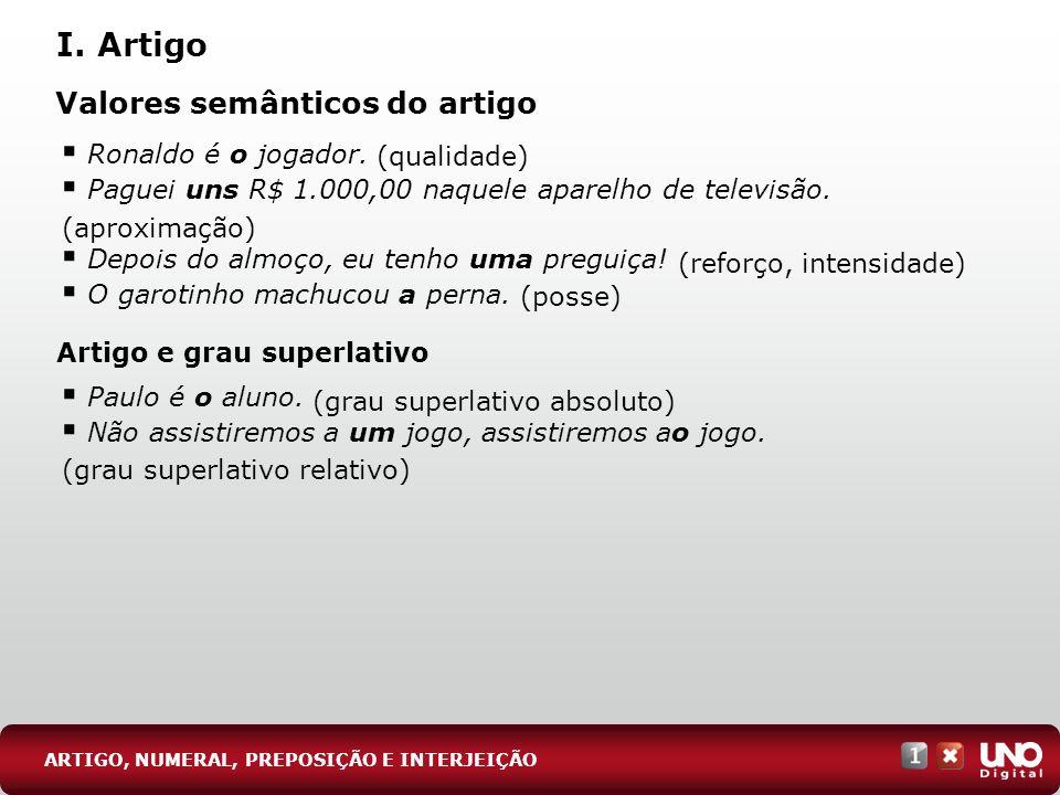 (grau superlativo relativo) (grau superlativo absoluto) (posse) (reforço, intensidade) (aproximação) (qualidade) Ronaldo é o jogador. Paguei uns R$ 1.
