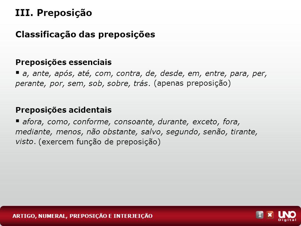 (exercem função de preposição) (apenas preposição) Classificação das preposições a, ante, após, até, com, contra, de, desde, em, entre, para, per, per