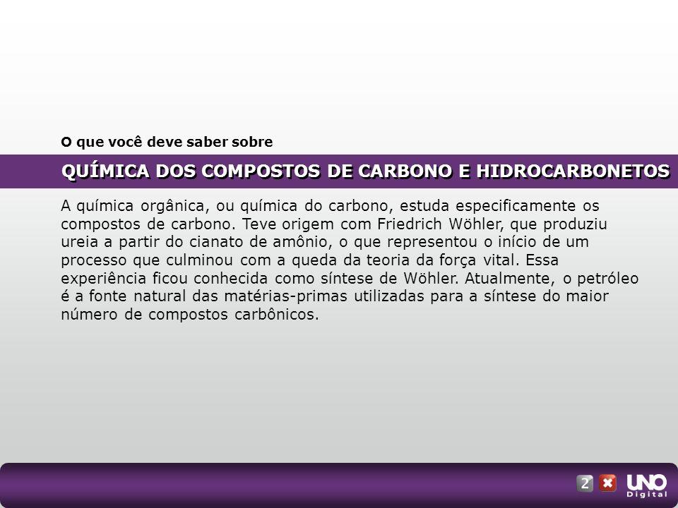 QUÍMICA DOS COMPOSTOS DE CARBONO E HIDROCARBONETOS O que você deve saber sobre A química orgânica, ou química do carbono, estuda especificamente os co