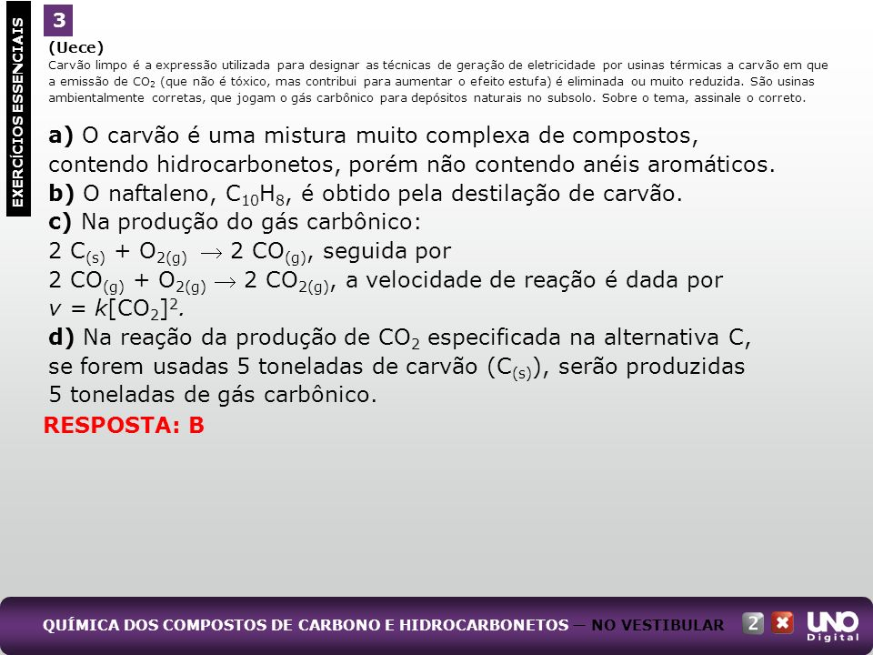 (Uece) Carvão limpo é a expressão utilizada para designar as técnicas de geração de eletricidade por usinas térmicas a carvão em que a emissão de CO 2