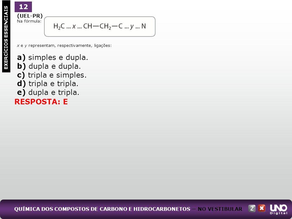 (UEL-PR) Na fórmula: x e y representam, respectivamente, ligações: a) simples e dupla. b) dupla e dupla. c) tripla e simples. d) tripla e tripla. e) d