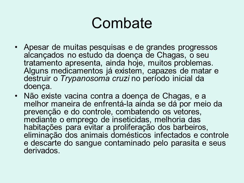 Combate Apesar de muitas pesquisas e de grandes progressos alcançados no estudo da doença de Chagas, o seu tratamento apresenta, ainda hoje, muitos pr