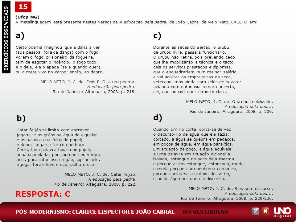 15 EXERC Í CIOS ESSENCIAIS RESPOSTA: C (Ufop-MG) A metalinguagem está presente nestes versos de A educação pela pedra, de João Cabral de Melo Neto, EX