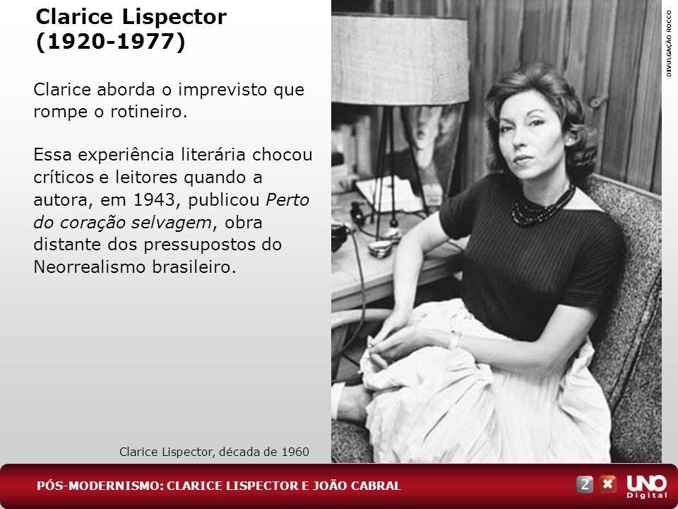 Clarice Lispector (1920-1977) Clarice aborda o imprevisto que rompe o rotineiro. Essa experiência literária chocou críticos e leitores quando a autora