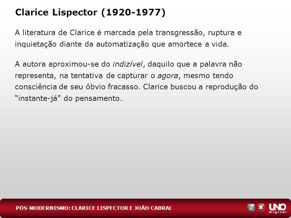 Clarice Lispector (1920-1977) A literatura de Clarice é marcada pela transgressão, ruptura e inquietação diante da automatização que amortece a vida.