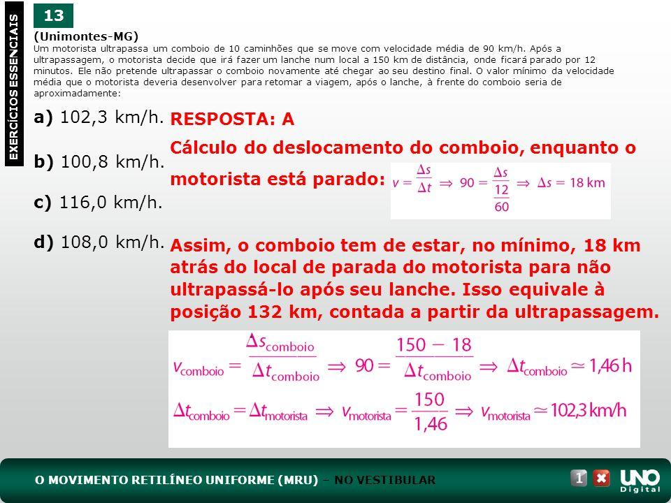 (Unimontes-MG) Um motorista ultrapassa um comboio de 10 caminhões que se move com velocidade média de 90 km/h. Após a ultrapassagem, o motorista decid
