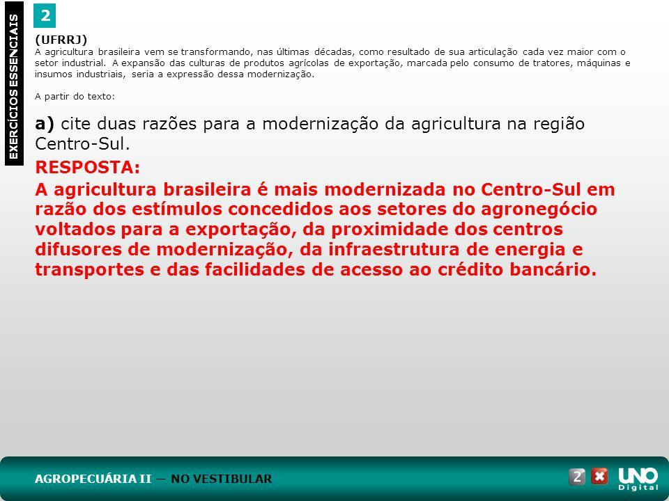 2 EXERC Í CIOS ESSENCIAIS RESPOSTA: A agricultura brasileira é mais modernizada no Centro-Sul em razão dos estímulos concedidos aos setores do agroneg