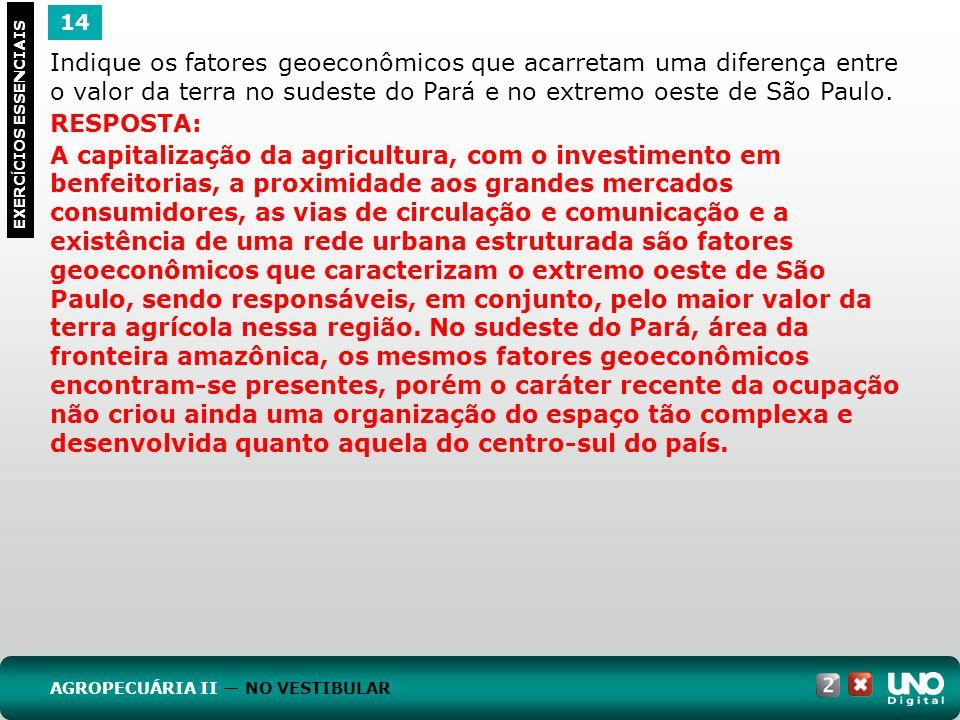 14 EXERC Í CIOS ESSENCIAIS RESPOSTA: A capitalização da agricultura, com o investimento em benfeitorias, a proximidade aos grandes mercados consumidor