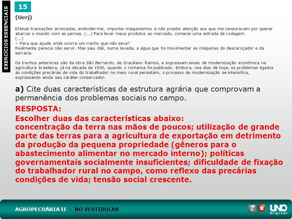 15 EXERC Í CIOS ESSENCIAIS RESPOSTA: Escolher duas das características abaixo: concentração da terra nas mãos de poucos; utilização de grande parte da
