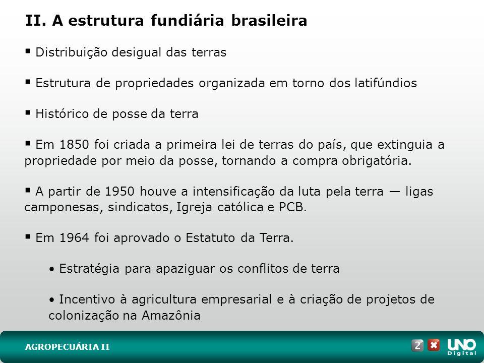 II. A estrutura fundiária brasileira Distribuição desigual das terras Estrutura de propriedades organizada em torno dos latifúndios Histórico de posse
