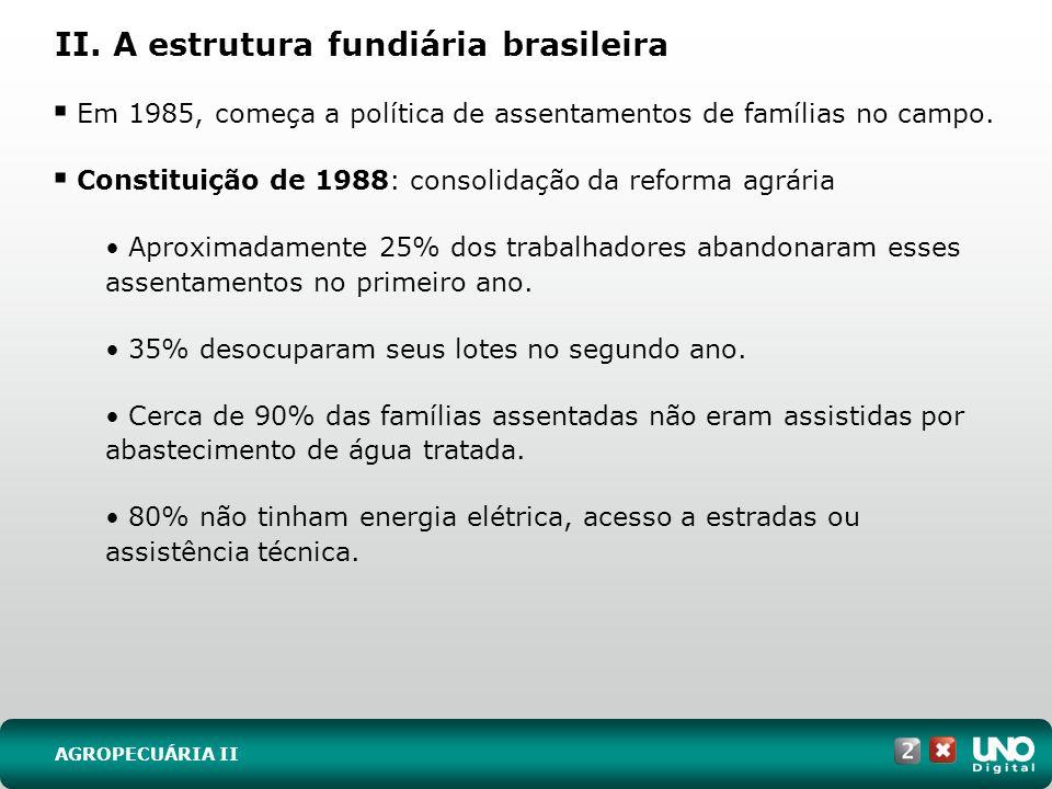 II. A estrutura fundiária brasileira Em 1985, começa a política de assentamentos de famílias no campo. Constituição de 1988: consolidação da reforma a
