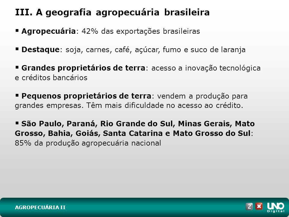 III. A geografia agropecuária brasileira Agropecuária: 42% das exportações brasileiras Destaque: soja, carnes, café, açúcar, fumo e suco de laranja Gr