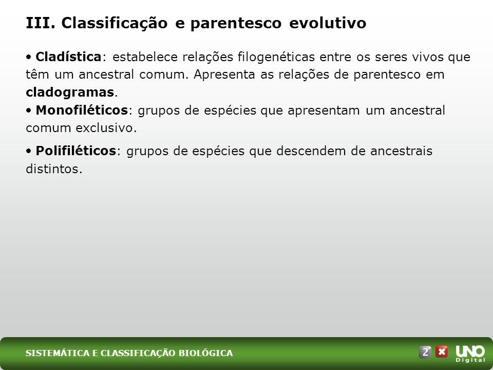 Cladística: estabelece relações filogenéticas entre os seres vivos que têm um ancestral comum. Apresenta as relações de parentesco em cladogramas. Mon