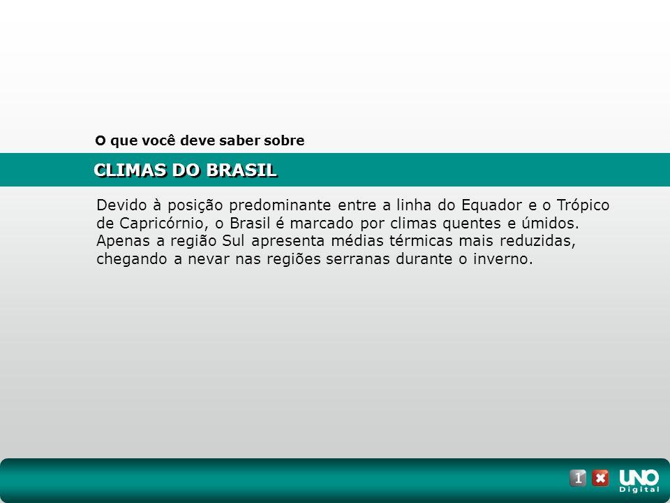 CLIMAS DO BRASIL O que você deve saber sobre Devido à posição predominante entre a linha do Equador e o Trópico de Capricórnio, o Brasil é marcado por
