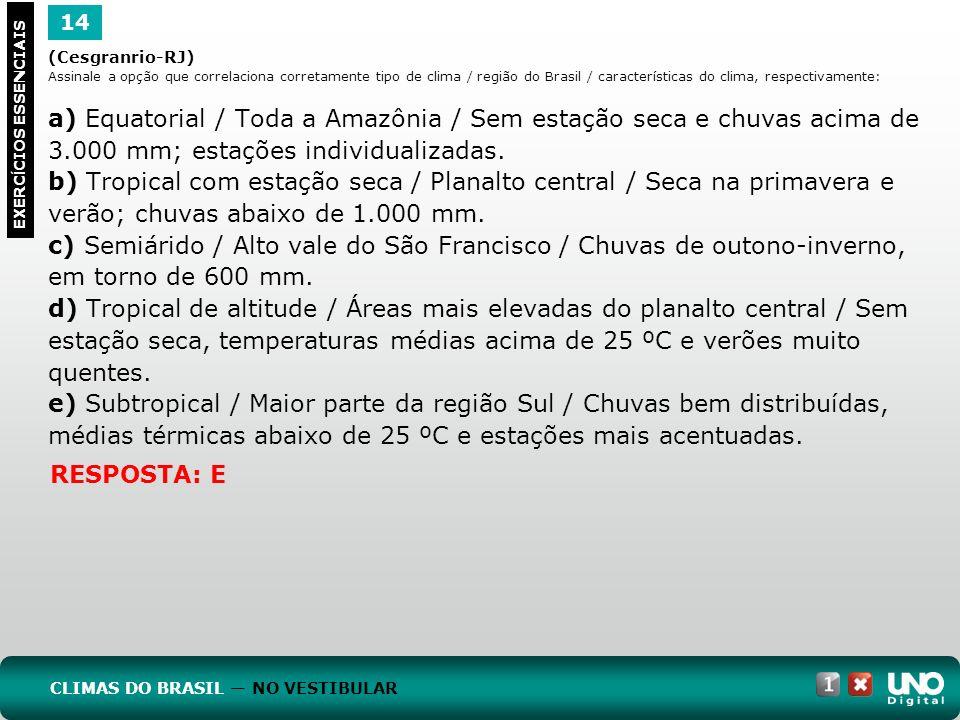(Cesgranrio-RJ) Assinale a opção que correlaciona corretamente tipo de clima / região do Brasil / características do clima, respectivamente: a) Equato