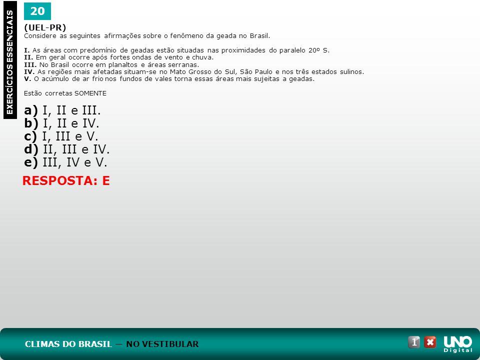 (UEL-PR) Considere as seguintes afirmações sobre o fenômeno da geada no Brasil. I. As áreas com predomínio de geadas estão situadas nas proximidades d