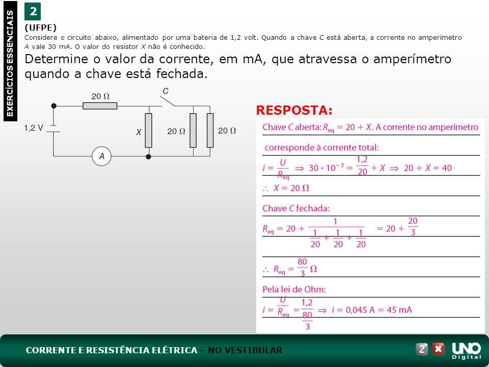 (UFPE) Considere o circuito abaixo, alimentado por uma bateria de 1,2 volt. Quando a chave C está aberta, a corrente no amperímetro A vale 30 mA. O va