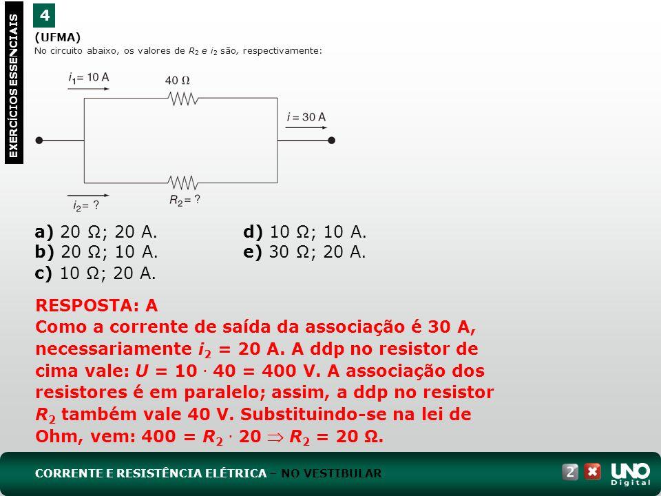 (UFMA) No circuito abaixo, os valores de R 2 e i 2 são, respectivamente: a) 20 Ω; 20 A. d) 10 Ω; 10 A. b) 20 Ω; 10 A. e) 30 Ω; 20 A. c) 10 Ω; 20 A. RE