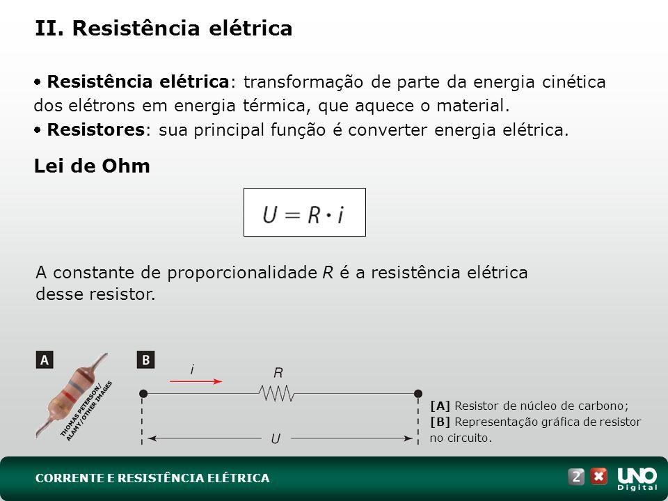 II. Resistência elétrica Resistência elétrica: transformação de parte da energia cinética dos elétrons em energia térmica, que aquece o material. Resi