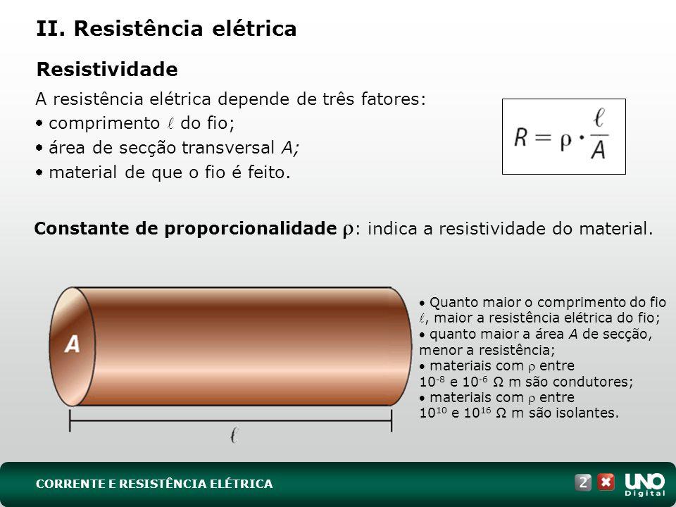 Resistividade A resistência elétrica depende de três fatores: comprimento do fio; área de secção transversal A; material de que o fio é feito. Quanto