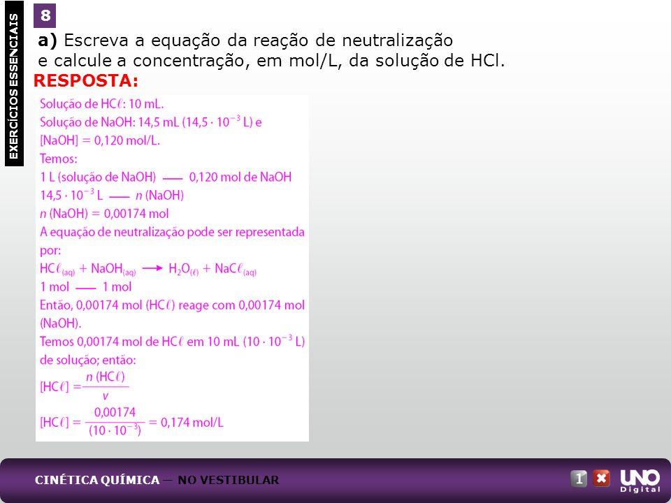 a) Escreva a equação da reação de neutralização e calcule a concentração, em mol/L, da solução de HCl. EXERC Í CIOS ESSENCIAIS 8 RESPOSTA: CINÉTICA QU
