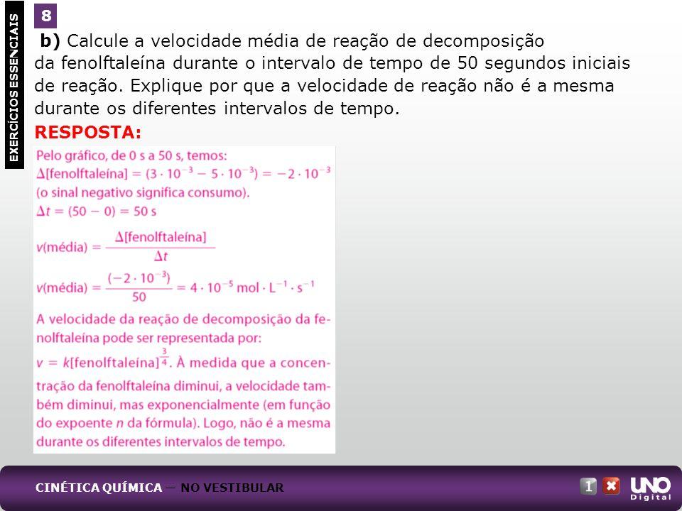 b) Calcule a velocidade média de reação de decomposição da fenolftaleína durante o intervalo de tempo de 50 segundos iniciais de reação. Explique por