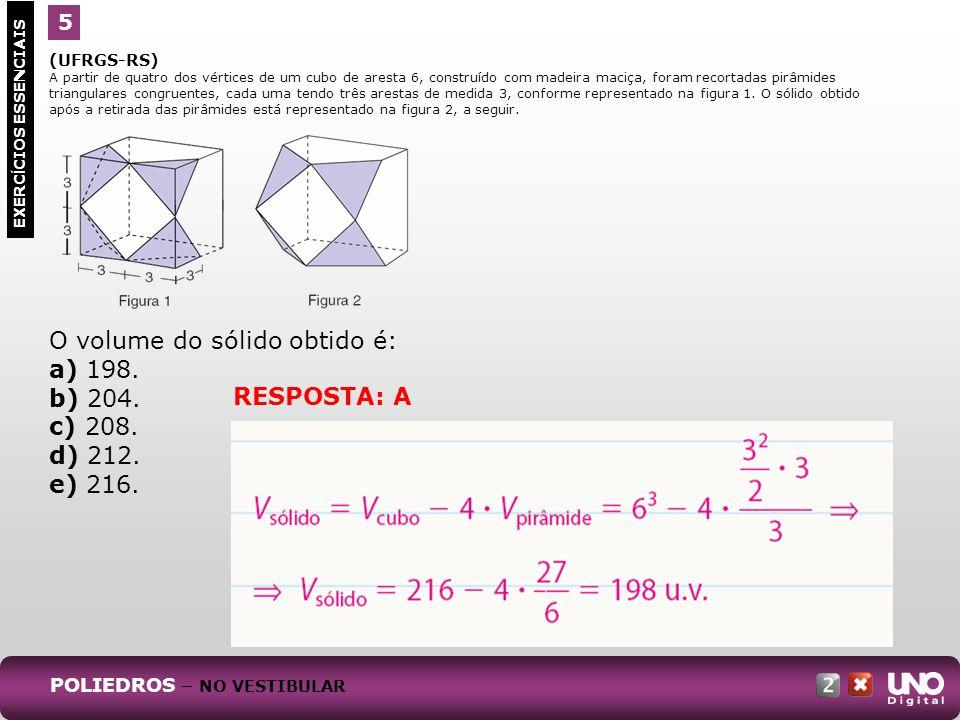 (UFRGS-RS) A partir de quatro dos vértices de um cubo de aresta 6, construído com madeira maciça, foram recortadas pirâmides triangulares congruentes,